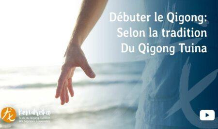 Débuter le Qigong – Selon la tradition du Qigong Tuina